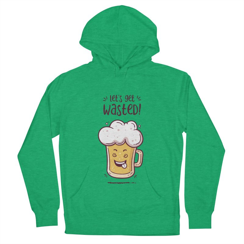 Let's get wasted - BEER Women's French Terry Pullover Hoody by zoljo's Artist Shop