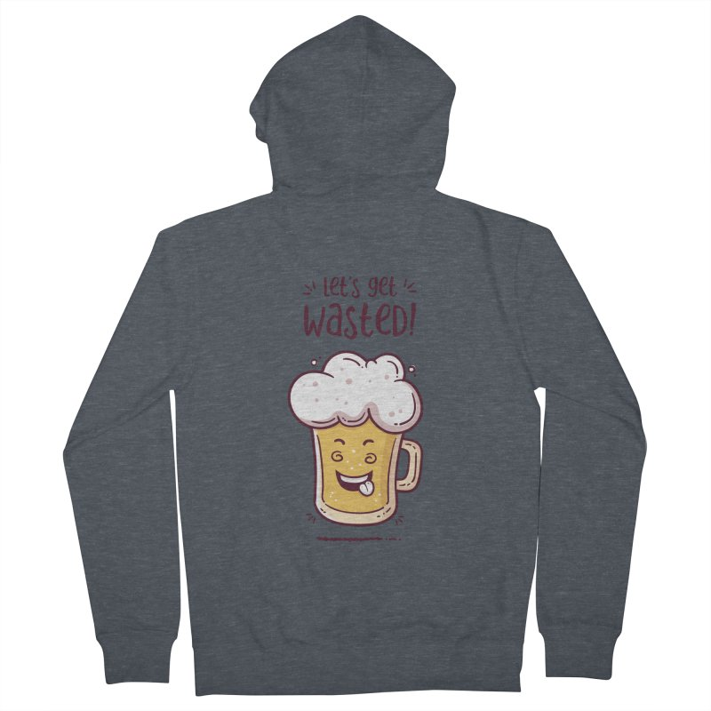 Let's get wasted - BEER Women's French Terry Zip-Up Hoody by zoljo's Artist Shop