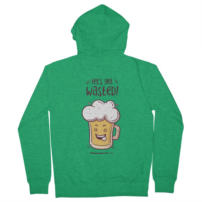 Let's get wasted - BEER Men's French Terry Zip-Up Hoody by zoljo's Artist Shop
