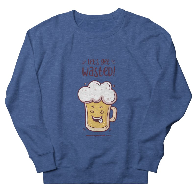 Let's get wasted - BEER Women's French Terry Sweatshirt by zoljo's Artist Shop