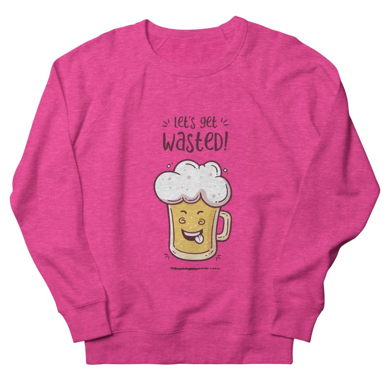Let's get wasted - BEER Men's French Terry Sweatshirt by zoljo's Artist Shop