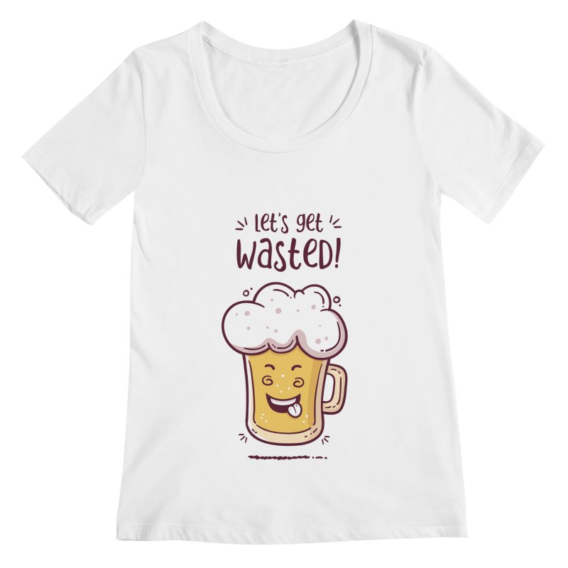 Let's get wasted - BEER Women's Regular Scoop Neck by zoljo's Artist Shop