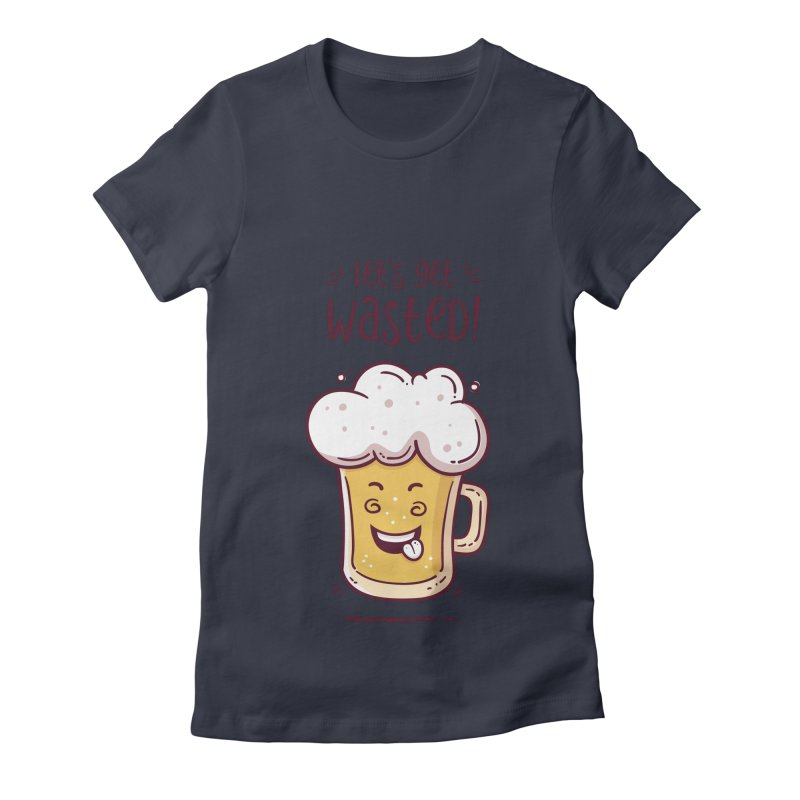 Let's get wasted - BEER Women's Fitted T-Shirt by zoljo's Artist Shop