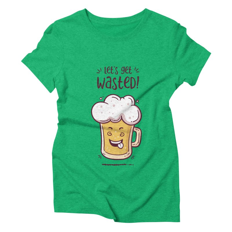 Let's get wasted - BEER Women's Triblend T-Shirt by zoljo's Artist Shop