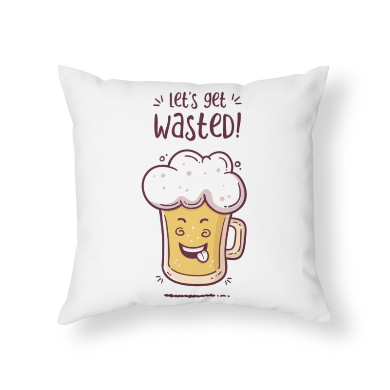 Let's get wasted - BEER Home Throw Pillow by zoljo's Artist Shop