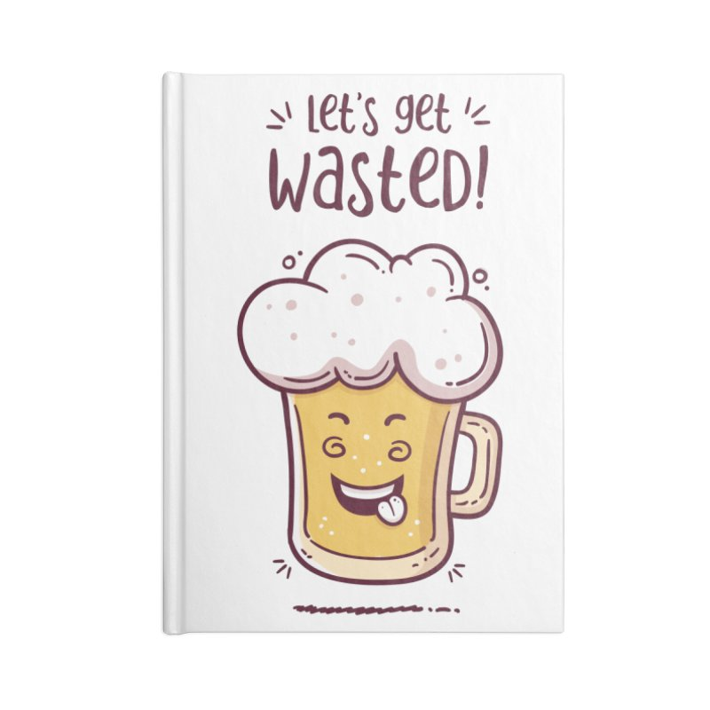 Let's get wasted - BEER Accessories Blank Journal Notebook by zoljo's Artist Shop