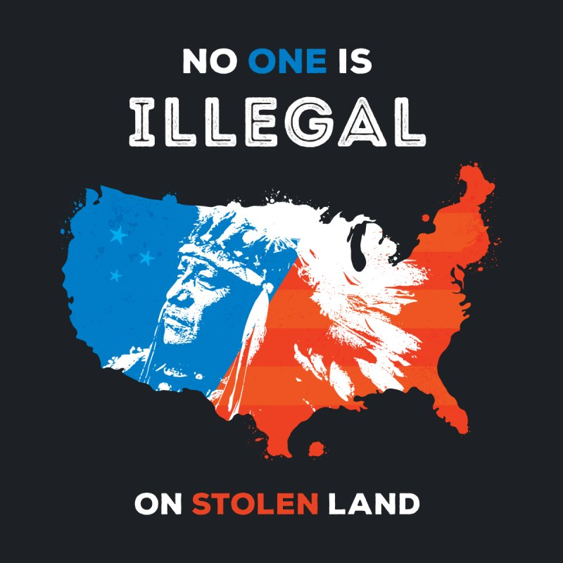 No One Is Illegal on Stolen Land by zoljo's Artist Shop