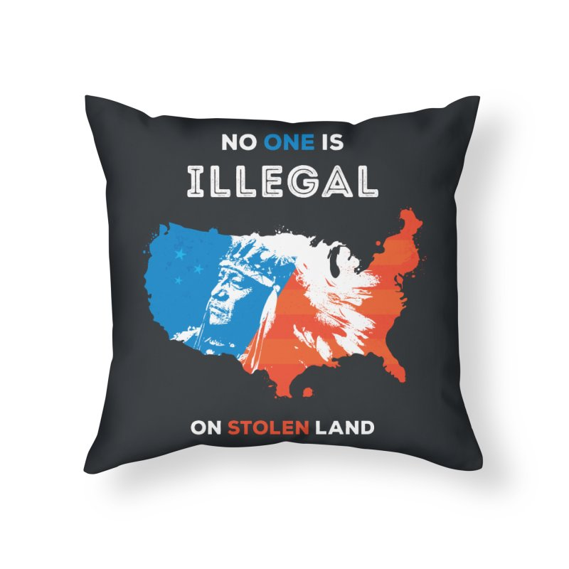 No One Is Illegal on Stolen Land Home Throw Pillow by zoljo's Artist Shop