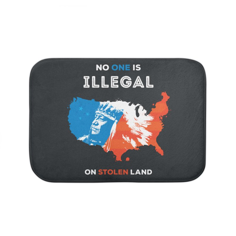 No One Is Illegal on Stolen Land Home Bath Mat by zoljo's Artist Shop