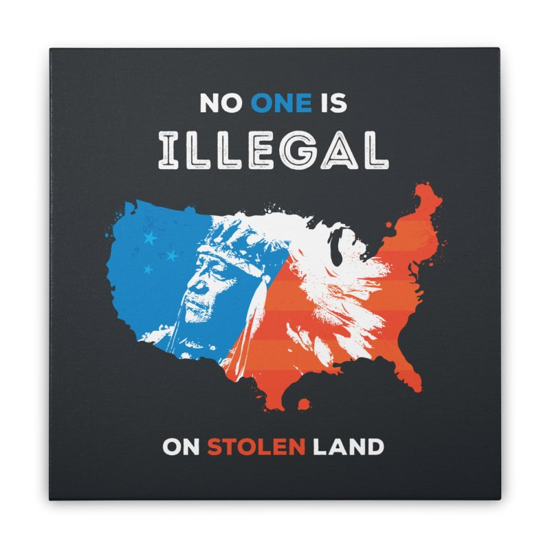 No One Is Illegal on Stolen Land Home Stretched Canvas by zoljo's Artist Shop