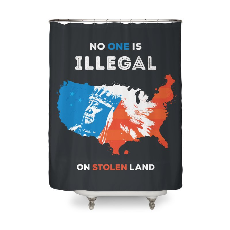 No One Is Illegal on Stolen Land Home Shower Curtain by zoljo's Artist Shop
