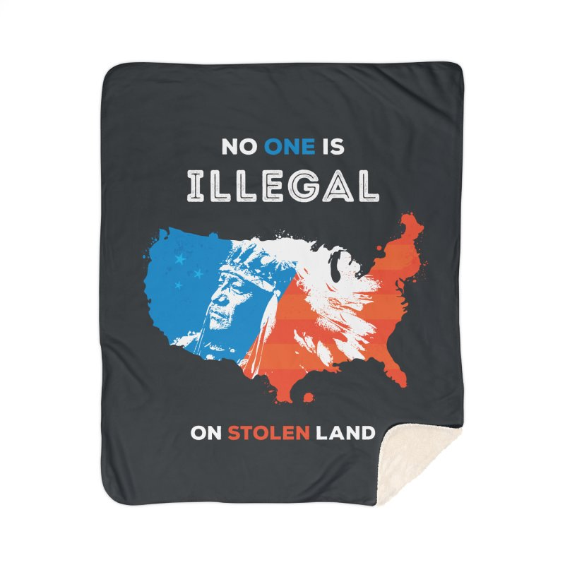 No One Is Illegal on Stolen Land Home Sherpa Blanket Blanket by zoljo's Artist Shop