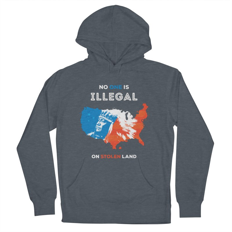 No One Is Illegal on Stolen Land Men's French Terry Pullover Hoody by zoljo's Artist Shop