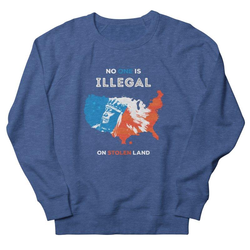 No One Is Illegal on Stolen Land Women's French Terry Sweatshirt by zoljo's Artist Shop