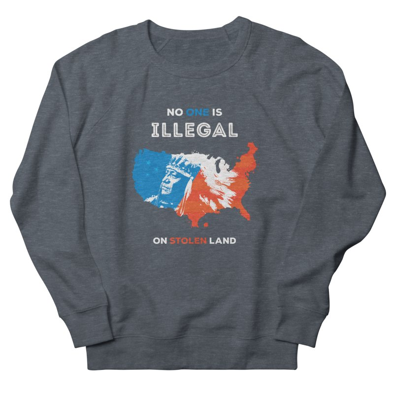 No One Is Illegal on Stolen Land Men's Sweatshirt by zoljo's Artist Shop