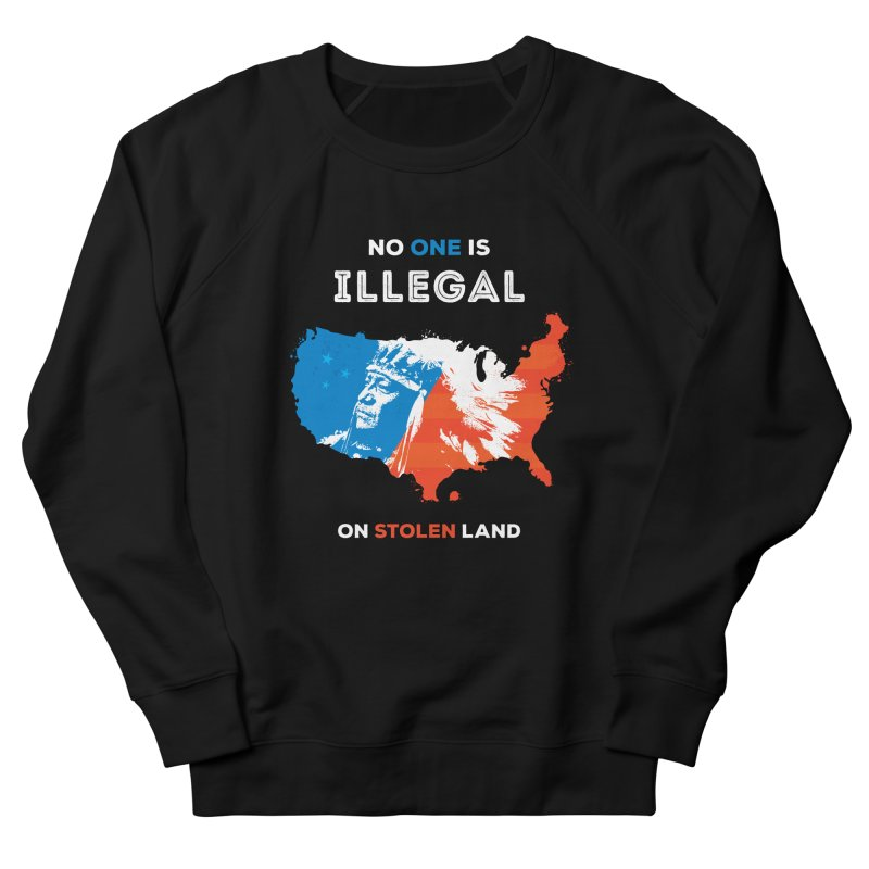 No One Is Illegal on Stolen Land Men's French Terry Sweatshirt by zoljo's Artist Shop