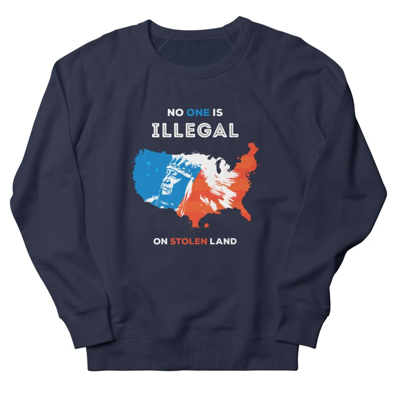 No One Is Illegal on Stolen Land Men's French Terry Sweatshirt by zoljo's Artist Shop