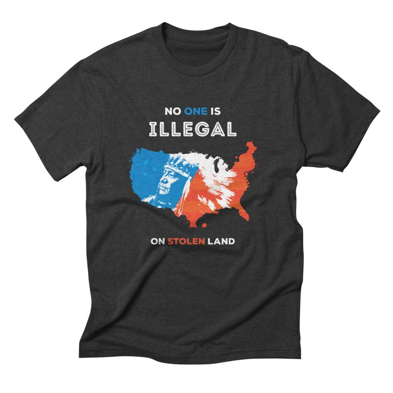 No One Is Illegal on Stolen Land Men's Triblend T-Shirt by zoljo's Artist Shop