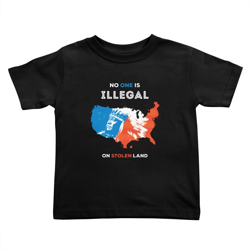 No One Is Illegal on Stolen Land Kids Toddler T-Shirt by zoljo's Artist Shop