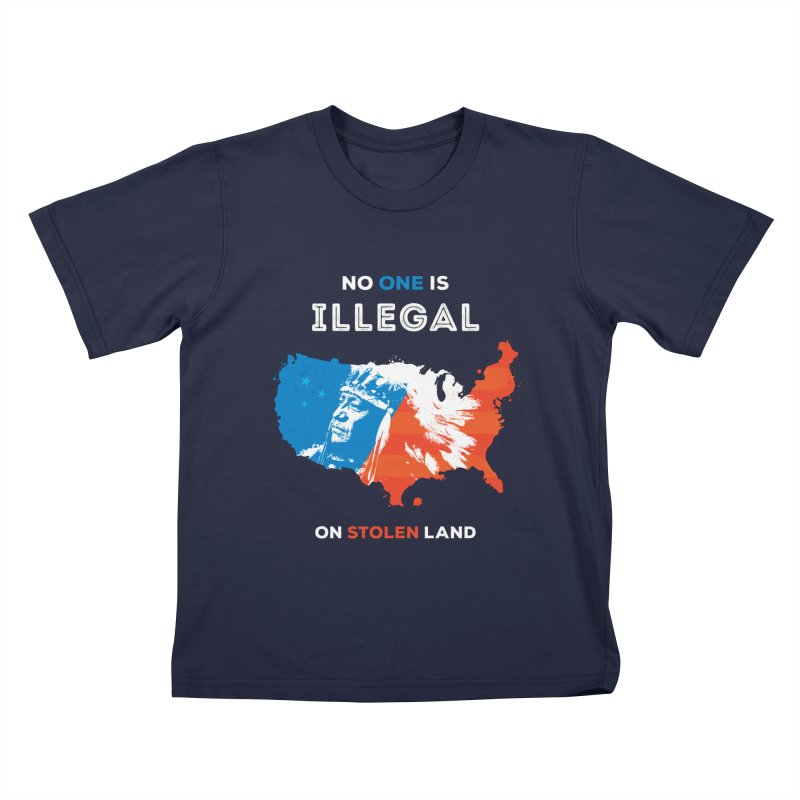No One Is Illegal on Stolen Land Kids T-Shirt by zoljo's Artist Shop