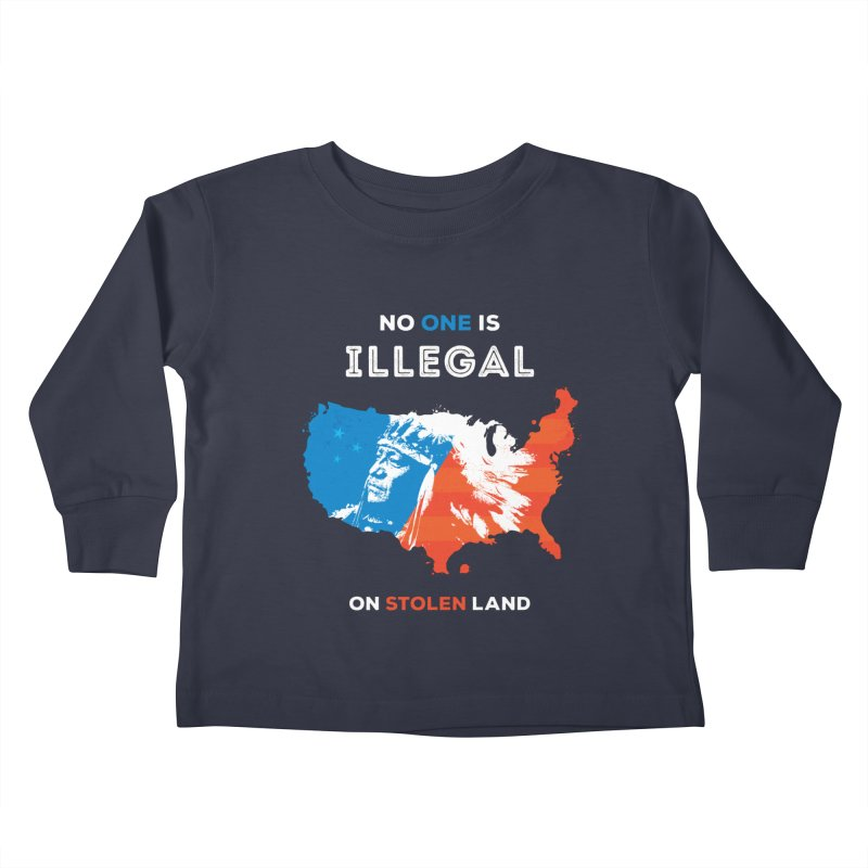 No One Is Illegal on Stolen Land Kids Toddler Longsleeve T-Shirt by zoljo's Artist Shop