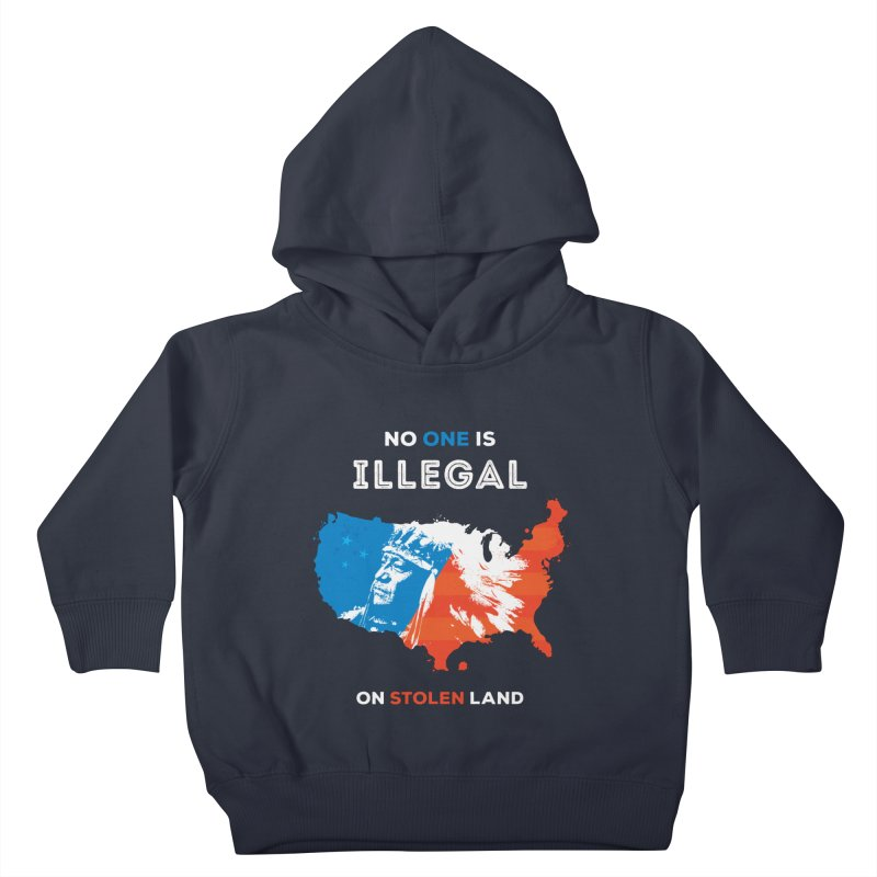 No One Is Illegal on Stolen Land Kids Toddler Pullover Hoody by zoljo's Artist Shop