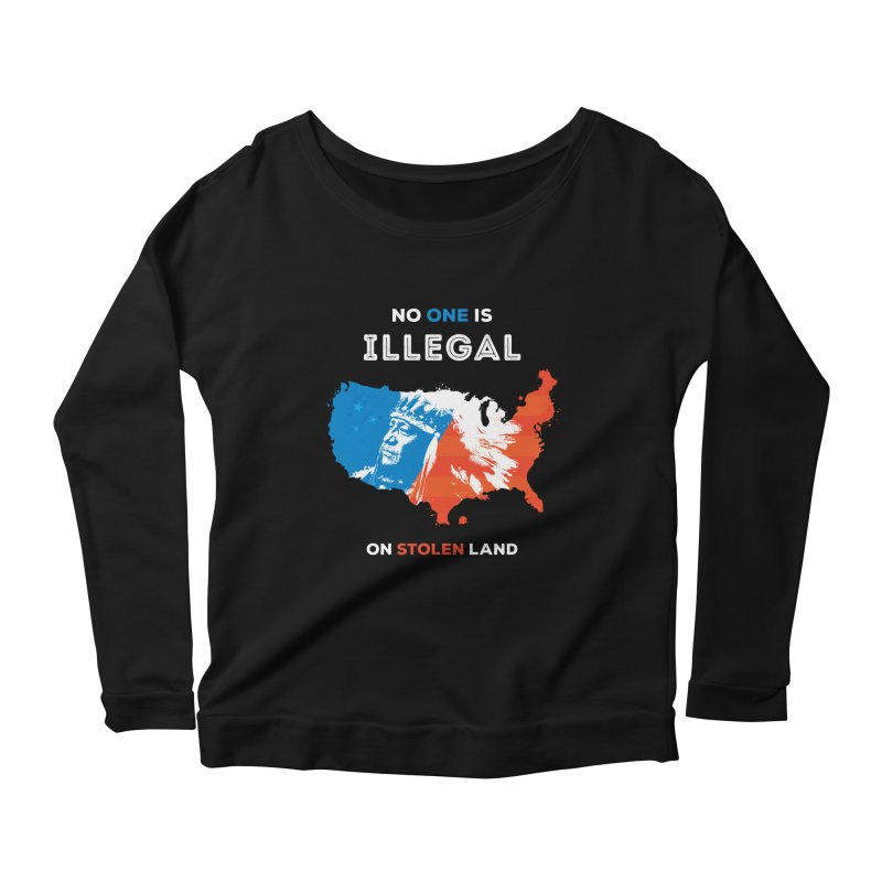 No One Is Illegal on Stolen Land Women's Scoop Neck Longsleeve T-Shirt by zoljo's Artist Shop