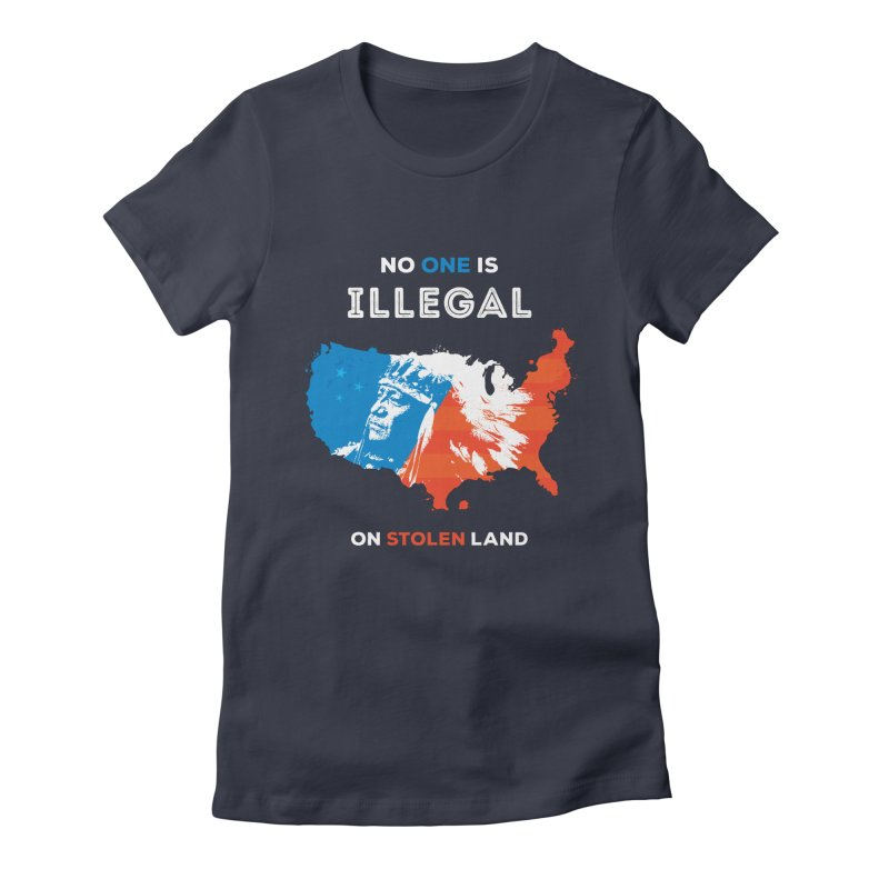 No One Is Illegal on Stolen Land Women's Fitted T-Shirt by zoljo's Artist Shop