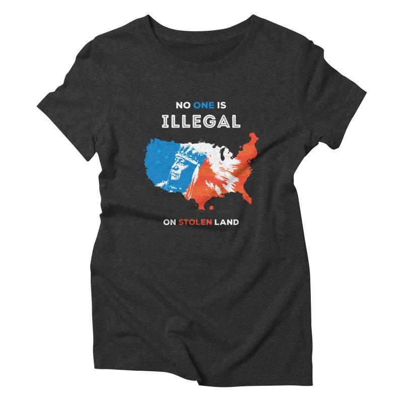 No One Is Illegal on Stolen Land Women's Triblend T-Shirt by zoljo's Artist Shop