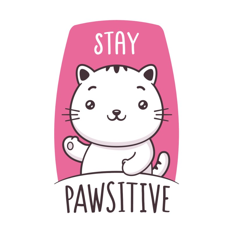Stay Pawsitive by zoljo's Artist Shop