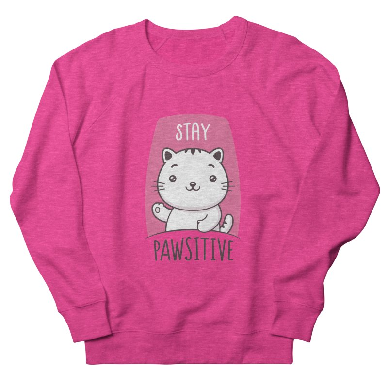 Stay Pawsitive Women's French Terry Sweatshirt by zoljo's Artist Shop