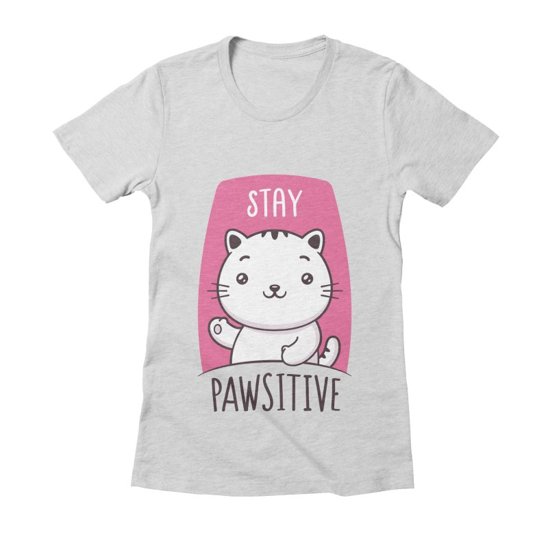 Stay Pawsitive Women's Fitted T-Shirt by zoljo's Artist Shop