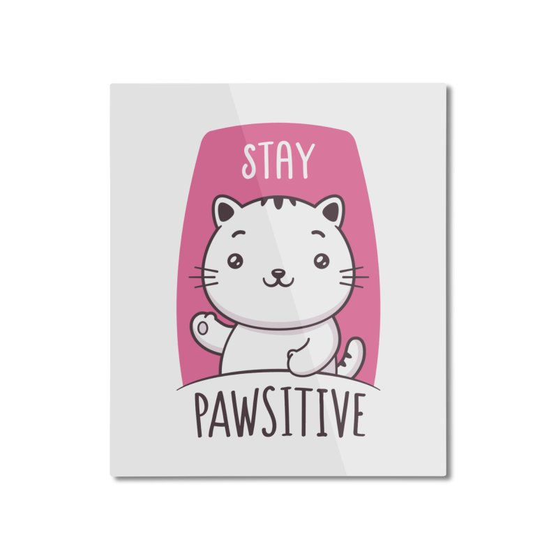 Stay Pawsitive Home Mounted Aluminum Print by zoljo's Artist Shop