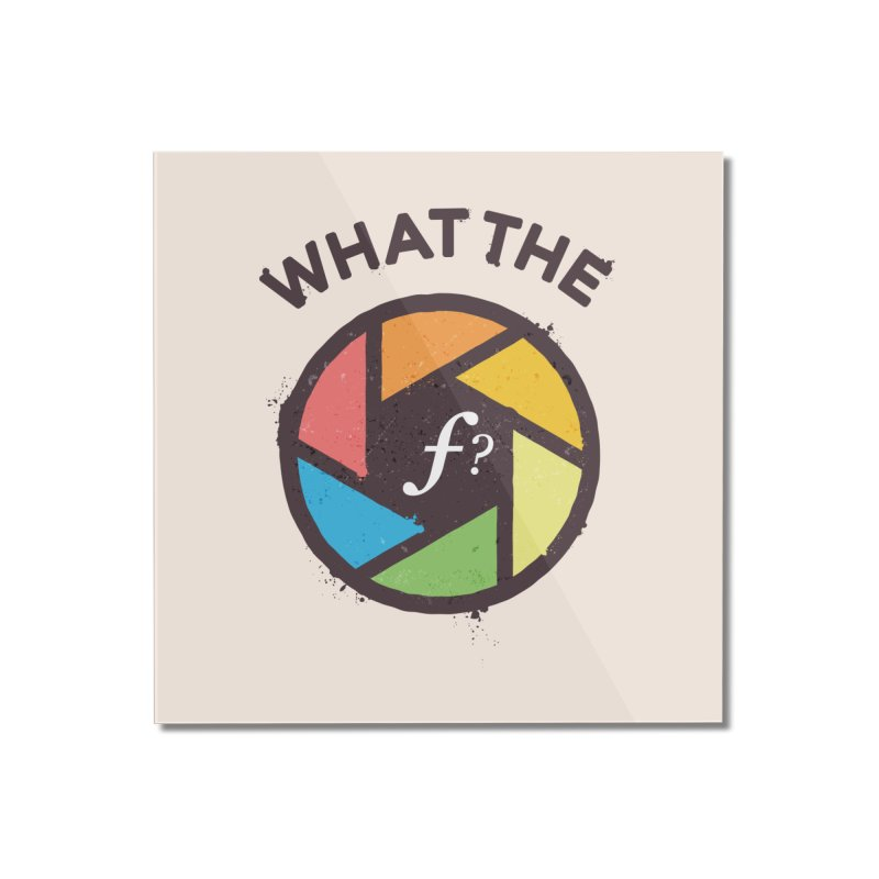 WTF - What the F? Home Mounted Acrylic Print by zoljo's Artist Shop