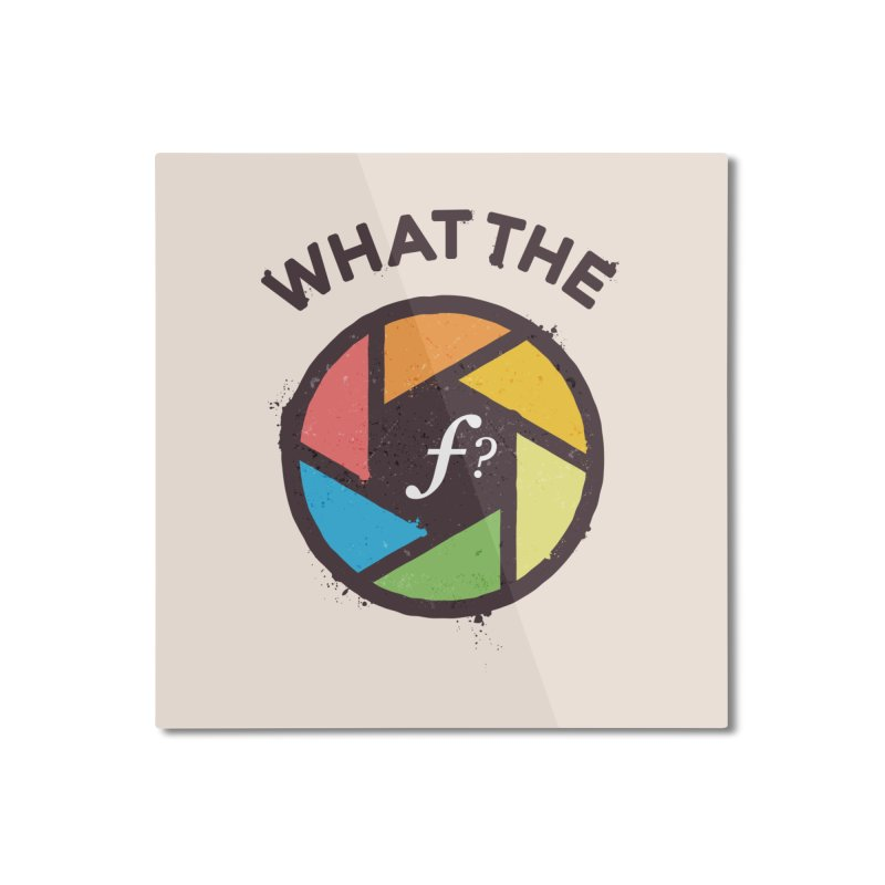 WTF - What the F? Home Mounted Aluminum Print by zoljo's Artist Shop