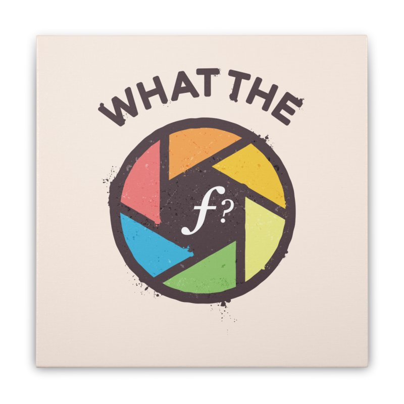 WTF - What the F? Home Stretched Canvas by zoljo's Artist Shop
