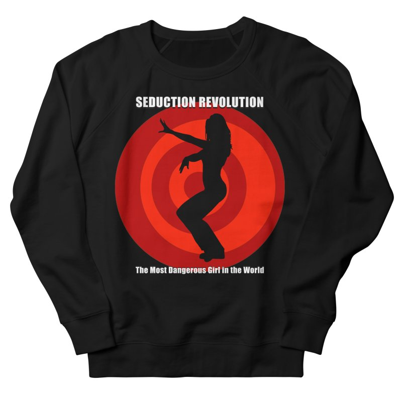 Seduction Revolution: The Most Dangerous Girl in the World Women's French Terry Sweatshirt by ZoltanArt