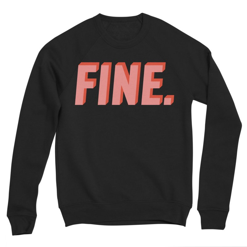 FINE. Women's Sweatshirt by Anthony Petrie Print + Product Design