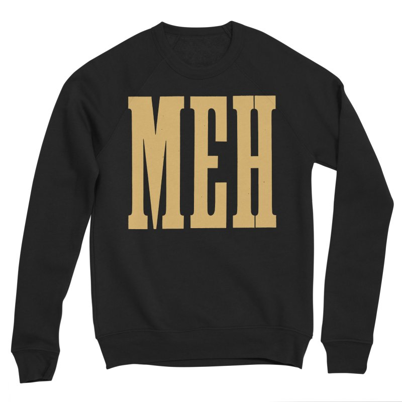 MEH Women's Sweatshirt by Anthony Petrie Print + Product Design