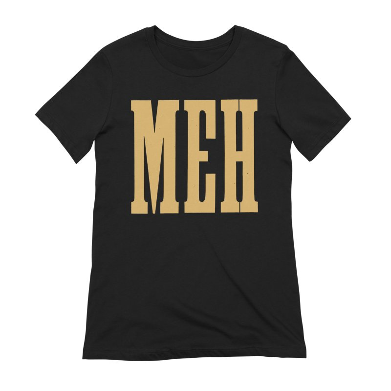 MEH Women's T-Shirt by Anthony Petrie Print + Product Design