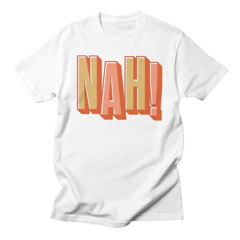 NAH! Men's T-Shirt by Anthony Petrie Print + Product Design