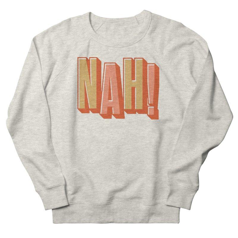 NAH! Men's Sweatshirt by Anthony Petrie Print + Product Design