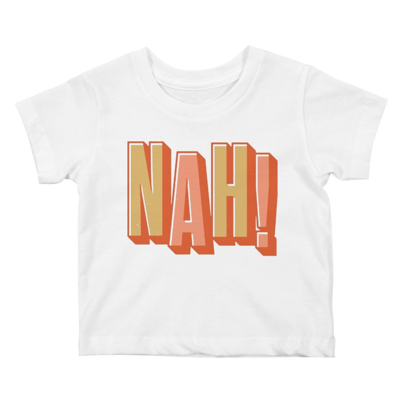 NAH! Kids Baby T-Shirt by Anthony Petrie Print + Product Design