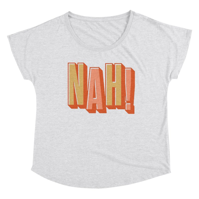 NAH! Women's Scoop Neck by Anthony Petrie Print + Product Design
