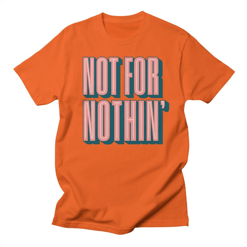 NOT FOR NOTHIN' Men's T-Shirt by Anthony Petrie Print + Product Design