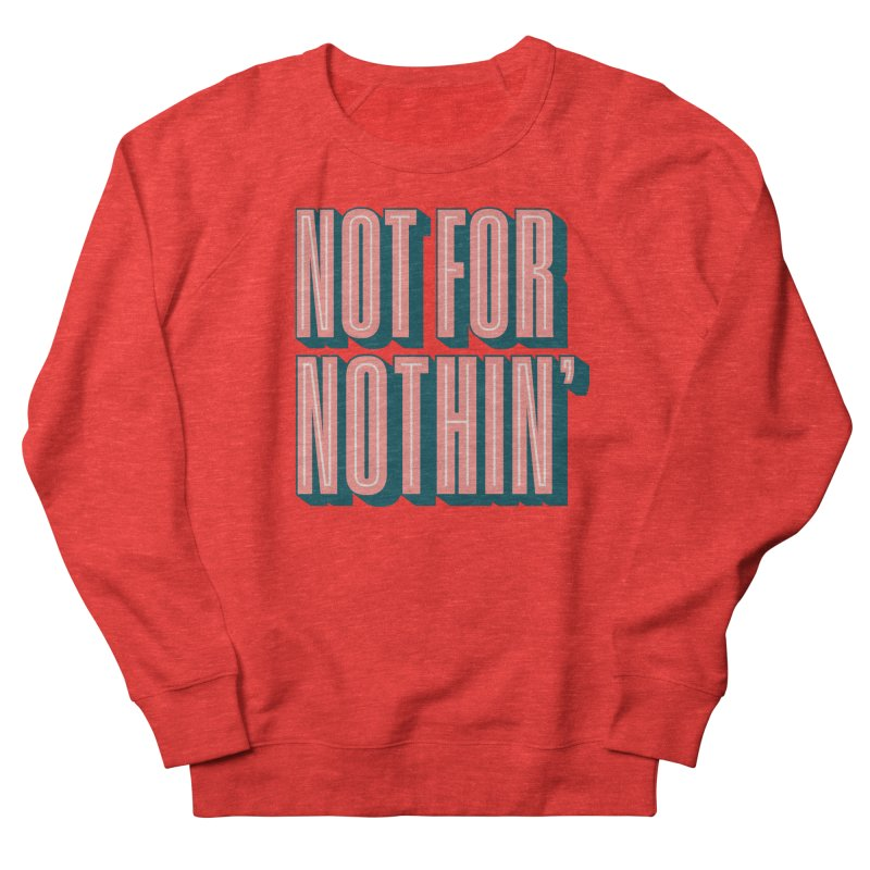 NOT FOR NOTHIN' Women's Sweatshirt by Anthony Petrie Print + Product Design