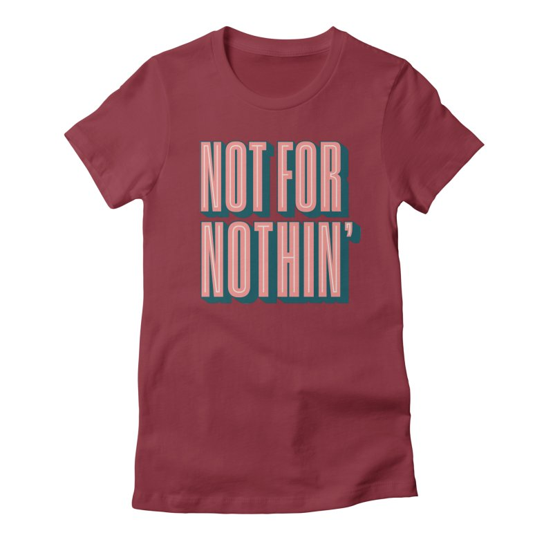 NOT FOR NOTHIN' Women's T-Shirt by Anthony Petrie Print + Product Design