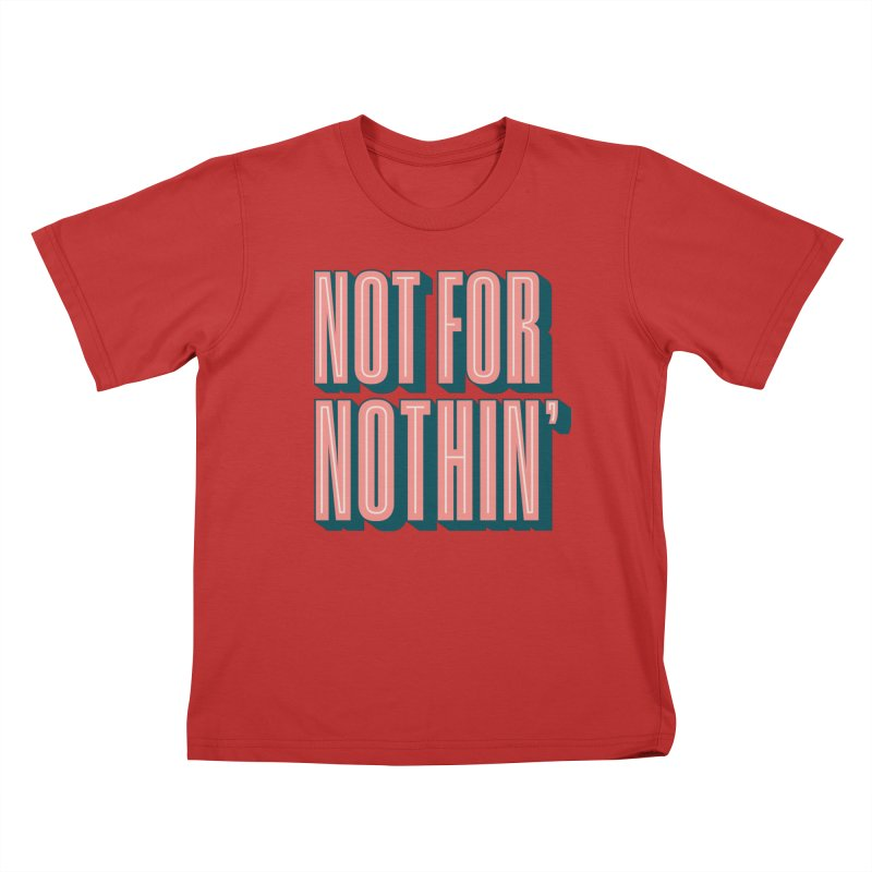 NOT FOR NOTHIN' Kids T-Shirt by Anthony Petrie Print + Product Design