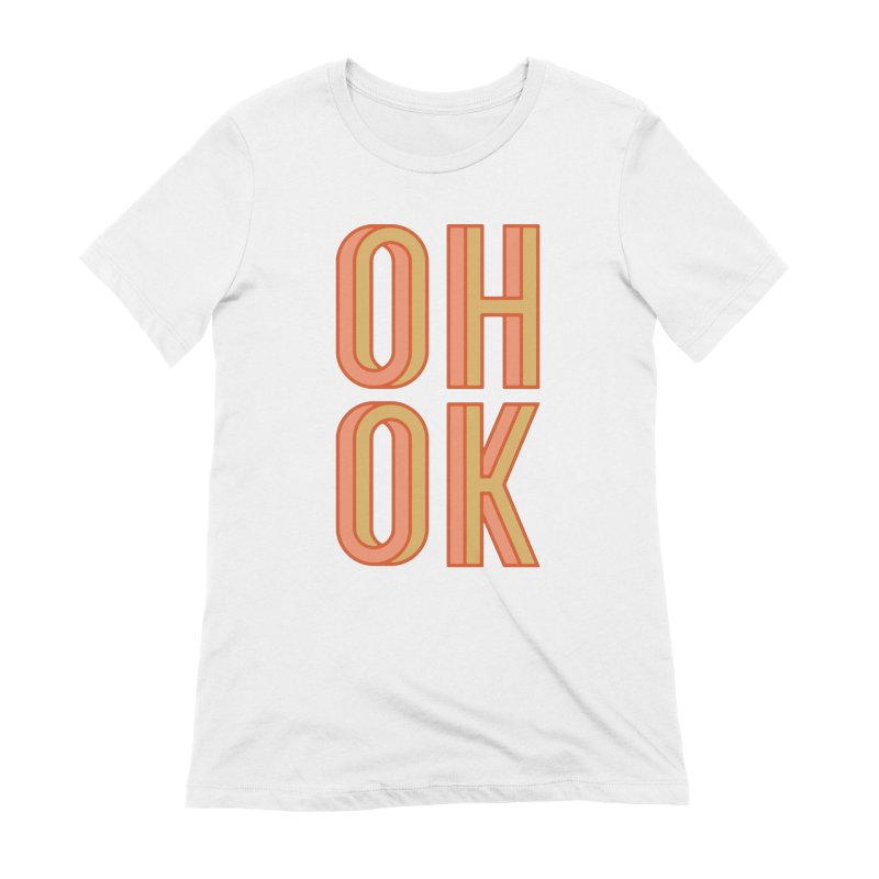 OH OK Women's T-Shirt by Anthony Petrie Print + Product Design