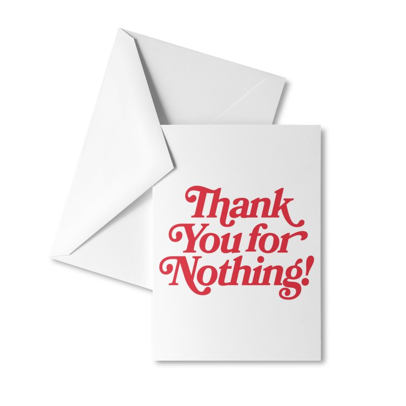 THANK YOU FOR NOTHING! Accessories Greeting Card by Anthony Petrie Print + Product Design